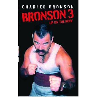 Bronson 3 - Up on the Roof by Charles Bronson - Stephen Richards - 978