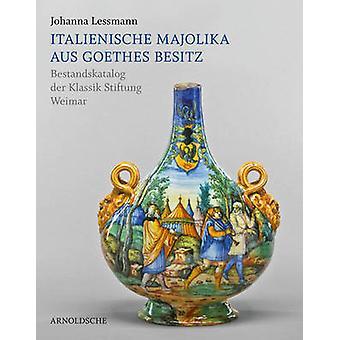 Italienische Majolika Aus Goethes Besitz - Bestandskatalog Der Klassik