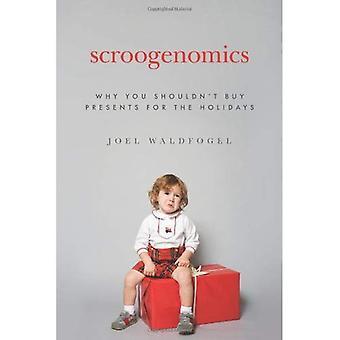 Scroogenomics: Pourquoi vous ne devriez pas acheter les cadeaux pour les fêtes: pourquoi vous shoudn ' t acheter des cadeaux pour les fêtes