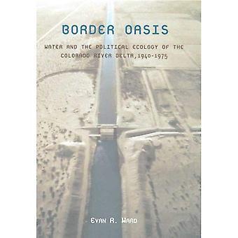 Gränsen oas: Vatten och politiska ekologi av Colorado River Delta, 1940-1975