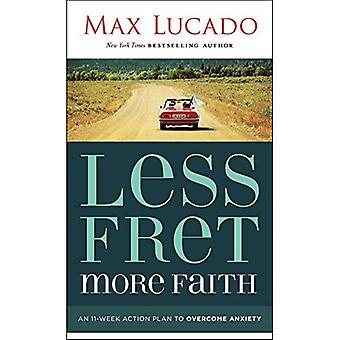 Less Fret, More Faith: An�11-Week Action Plan to�Overcome Anxiety
