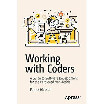 Working with Coders: A Guide�to Software Development for�the Perplexed Non-Techie