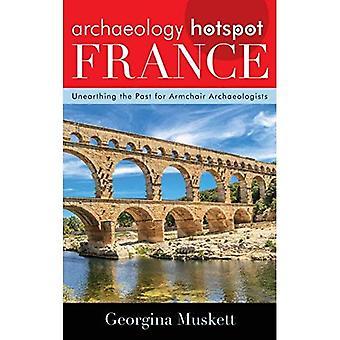 Archäologie-Hotspot-Frankreich: Freilegung der Vergangenheit für Sessel Archäologen (Archäologie Hotspots)