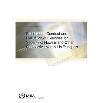 Preparation, Conduct and Evaluation of Exercises for� Security of Nuclear and Other Radioactive Material in Transport