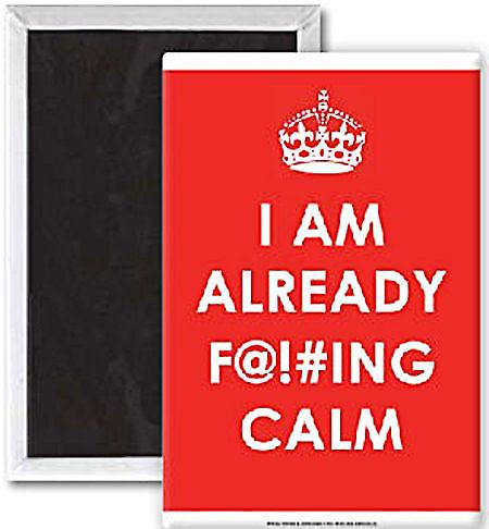 I Am Already F*****g Calm  fridge magnet    (se)