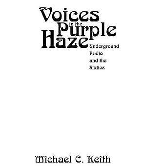 Voices in the Purple Haze Underground Radio and the Sixties by Keith & Michael