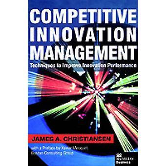 Konkurransedyktige innovasjon teknikker for å forbedre innovasjonsresultater av Christiansen & James A.