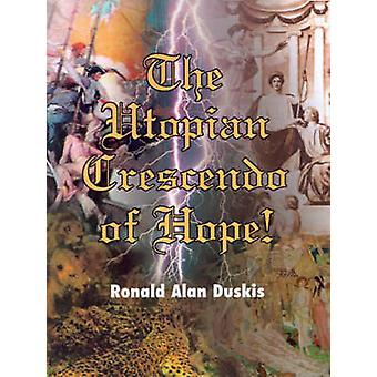 The Utopian Crescendo of Hope by Duskis & Ronald Alan