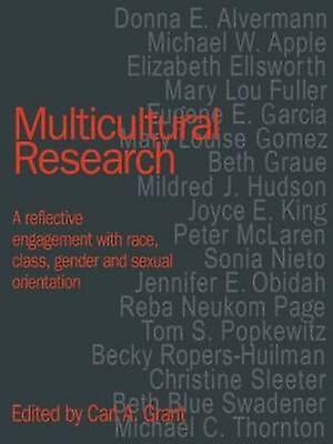 Multicultural Research A Reflective Engagement with Race Class Gender and Sexual Orientation by Grant & Carl A.