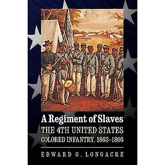 A Regiment of Slaves The 4th United States Colored Infantry 18631866 by Longacre & Edward G.