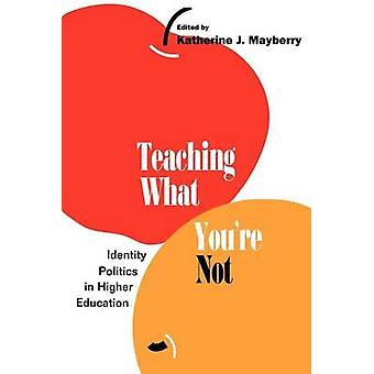 Teaching What Youre Not Identity Politics in Higher Education by Nunnally & Shayla