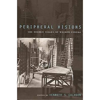 Peripheral Visions The Hidden Stages of Weimar Cinema by Calhoon & Kenneth S.