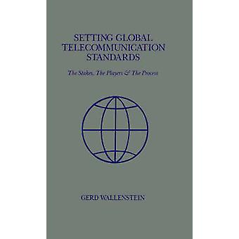 Setting Global Telecommunications Standards by Wallenstein & Gerd D.