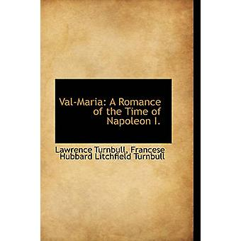 ValMaria A Romance of the Time of Napoleon I. by Turnbull & Lawrence