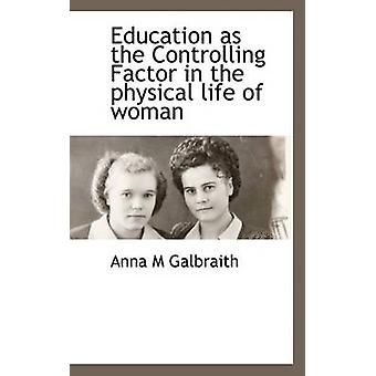 Education as the Controlling Factor in the physical life of woman by Galbraith & Anna M