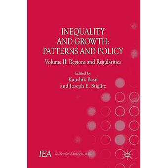 Inequality and Growth Patterns and Policy  Volume II Regions and Regularities by Basu & Kaushik