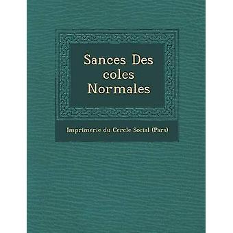 S Ances Des Coles Normales by Imprimerie Du Cercle Social Par S