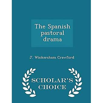 The Spanish pastoral drama  Scholars Choice Edition by Crawford & J. Wickersham