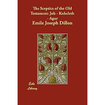 Die Skeptiker des alten Testaments Arbeit Koheleth Agur von Dillon & Emile Joseph