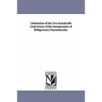 Feier des TwoHundredth Jubiläums der Gründung des Bridgewater Massachusetts von Bridgewater Masse Stadt & Masse Stadt