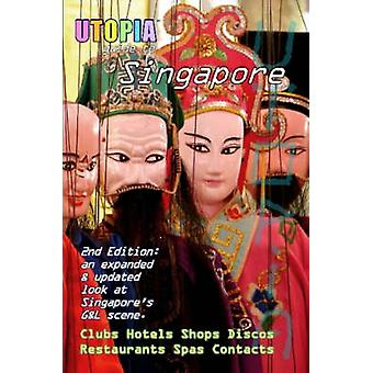 Utopia Guide to Singapore 2nd Edition The Gay and Lesbian Scene in the Lion City by Goss & John