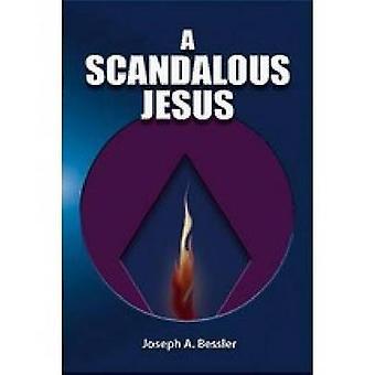 A Scandalous Jesus by Bessler & Joseph A.