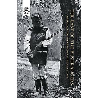 LAST OF THE BUSHRANGERS AN ACCOUNT OF THE CAPTURE OF THE KELLY GANG by Hare & Francis A.