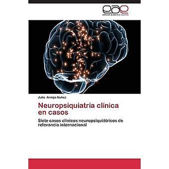 Neuropsiquiatra clnica en casos by Armijo Nuez Julio