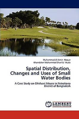 Spatial Distribution Changes and Uses of petit Water Bodies by Hoque & Muhammad AlAmin