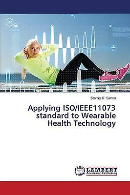 Applying ISOIeee11073 Standard to Wearable Health Technology by Simon Sternly K.