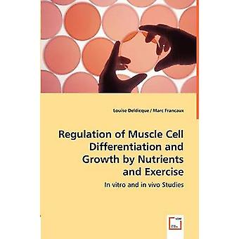 Regulation of Muscle Cell Differentiation and Growth by Nutrients and Exercise by Deldicque & Louise