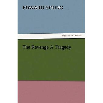 The Revenge a Tragedy by Young & Edward