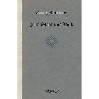 Georg Michaelis. Fur Staat Und Volk. Eine Lebensgeschichte by Michaelis & Georg