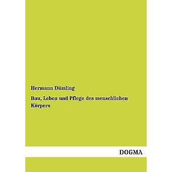 Bau Leben und Pflege des menschlichen Krpers by Dmling & Hermann