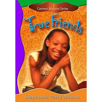 True Friends by Stephanie Perry Moore - 9780802481726 Book