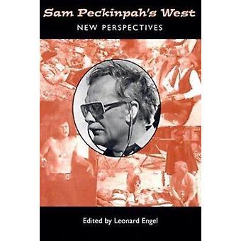 Sam Peckinpah's West - New Perspectives by Leonard Engel - 97808748077