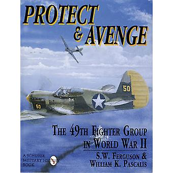 Protect and Avenge - 49th Fighter Group in World War 2 by S.W. Ferguso