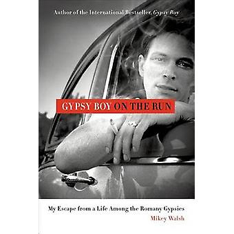 Gypsy Boy on the Run - My Escape from a Life Among the Romany Gypsies