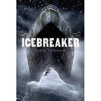 Icebreaker by Lian Tanner - 9781250079855 Book