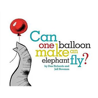 Can One Balloon Make an Elephant Fly? by Dan Richards - Jeff Newman -