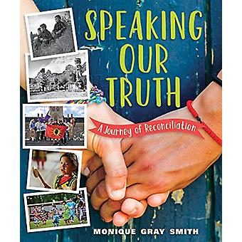 Speaking Our Truth - A Journey of Reconciliation by Monique Gray Smith
