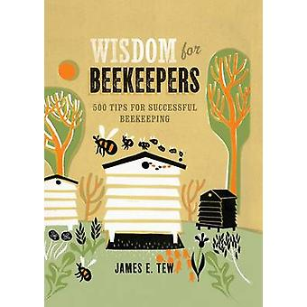 Wisdom for Beekeepers - 500 Tips for Successful Beekeeping by Jim Tew