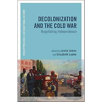 Decolonization and the Cold War - Negotiating Independence by Leslie J