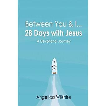Between You & I - 28 Days With Jesus - A Devotional Journey by Bet