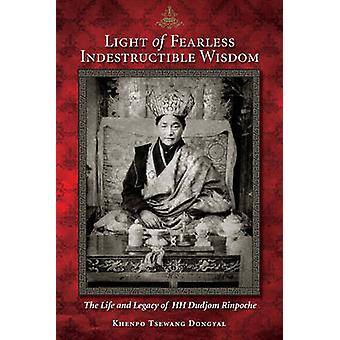 Light of Fearless Indestructible Wisdom - The Life and Legacy of H.H.