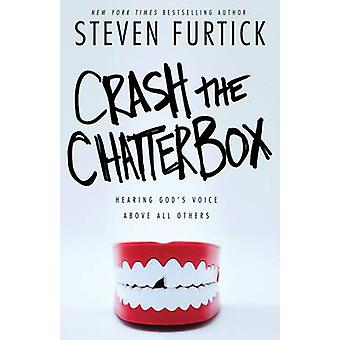 Crash the Chatterbox - Hearing God's Voice Above All Others by Steven