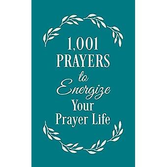 1001 Prayers to Energize Your Prayer Life by Compiled by Barbour Staf