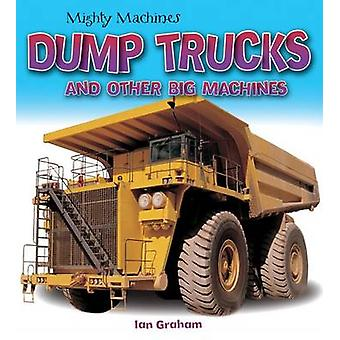 Dump Trucks and Other Big Machines by Ian Graham - 9781770858503 Book