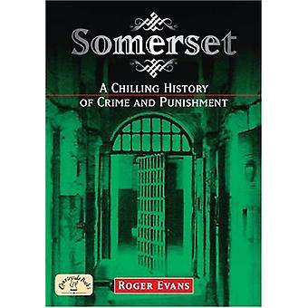 Somerset - A Chilling History of Crime and Punishment by Somerset - A C