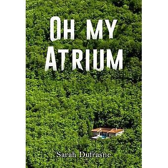 Oh My Atrium by Sarah Dufrasne - 9781848978393 Book